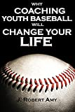 Why Coaching Youth Baseball will Change Your Life