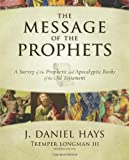 img - for The Message of the Prophets: A Survey of the Prophetic and Apocalyptic Books of the Old Testament book / textbook / text book