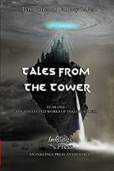 Tales From The Tower: The collected stories from Year One of Inklings Press by [Victoria, Ricardo, Harris, Brent, Kotdaishura, Alei, Porter, Morgan, Harvey, Matthew, McBride, Leo]