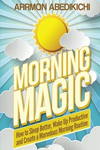Morning Magic: How to Sleep Better, Wake Up Productive, and Create a Marvelous Morning Routine (Level-Up (Magic Morning)