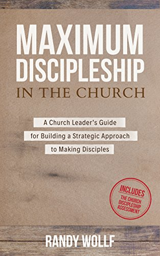 Maximum Discipleship in the Church: A Church Leader's Guide to Building a Strategic Approach to Making Disciples (MinistryLift Church Leadership Series Book 1)