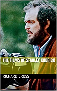 The Films of Stanley Kubrick (The Films of... Book 7) by [Cross, Richard]