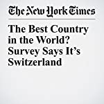 The Best Country in the World? Survey Says It's Switzerland | Liam Stack