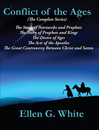 Conflict of the Ages (The Complete Series): The Story of Patriarchs and Prophets; The Story of Prophets and Kings; The Desire of Ages; The Acts of the ... Great Controversy Between Christ and Satan (De Ellen Genesis)
