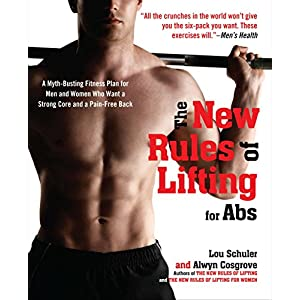 The New Rules of Lifting for Abs: A Myth-Busting Fitness Plan for Men and Women who Want a Strong Core and a Pain- Free…