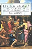 Living Gnosis: A Practical Guide to Gnostic Christianity