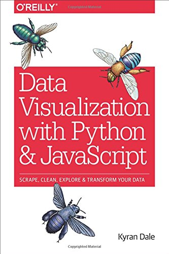 Book cover of Data Visualization with Python and JavaScript: Scrape, Clean, Explore & Transform Your Data by Kyran Dale