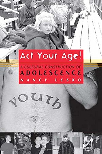 Act Your Age!: A Cultural Construction of Adolescence (Critical Social Thought) -