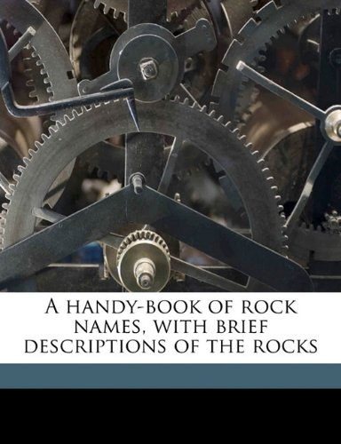 A handy-book of rock names, with brief descriptions of the rocks pdf