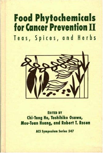 Food Phytochemicals for Cancer Prevention II: Teas, Spices, and Herbs (ACS Symposium Series)