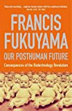 Our Posthuman Future: Consequences of the Biotechnology Revolution