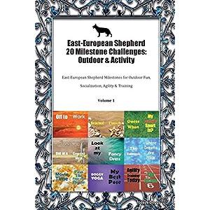 East-European Shepherd 20 Milestone Challenges: Outdoor & Activity East-European Shepherd Milestones for Outdoor Fun, Socialization, Agility & Training Volume 1 11