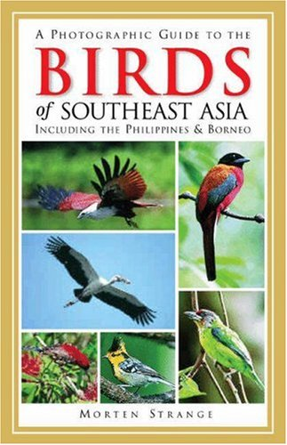 A Photographic Guide to the Birds of Southeast Asia: Including the Philippines and Borneo (Princeton Field Guides)
