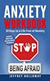 Anxiety Workbook: 30 Days to a Life Free of Anxiety (Contains Two Texts: Overcome Anxiety & Mindfulness. Beat Anxiety, Fear, Worry, Shyness and Panic Attacks)