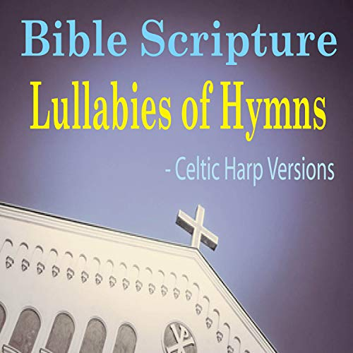 Bible Scripture Lullabies of Hymns (Celtic Harp Versions)