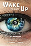 Wake The Fuck Up!: Life Is but a Dream