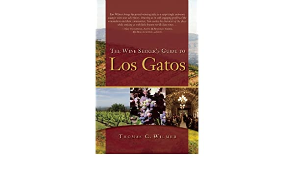The Wine Seekers Guide to Los Gatos: Thomas C. Wilmer: 9781935952053: Amazon.com: Books
