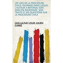 Les lois de la procédure civile: ouvrage dans lequel l'auteur a refondu son analyse raisonnée, son traité et ses questions sur la procédure civile