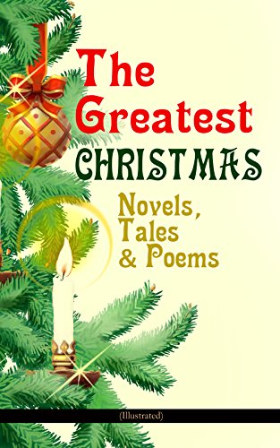 The Greatest Christmas Novels, Tales & Poems (Illustrated): 200+ Titles in One Volume: A Christmas Carol, The Gift of the Magi, The Twelve Days of Christmas, ... Woman Who Lived in a Shoe and many more... (Three Titles Of Poems By Emily Dickinson)