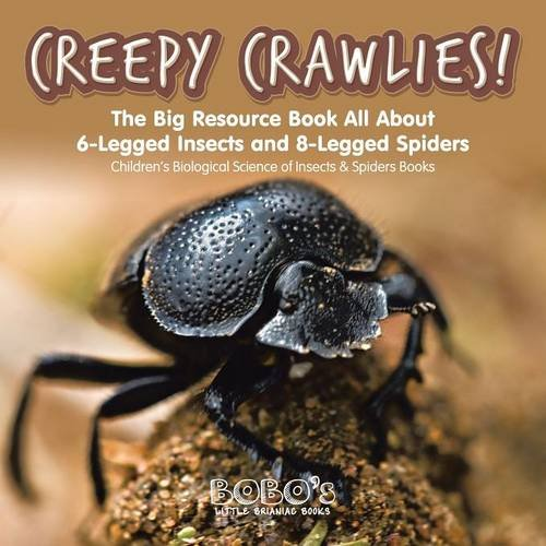 Download Creepy Crawlies! The Big Resource Book : All about 6-legged Insects and 8-legged Spiders - Children's Biological Science of Insects & Spiders Books PDF