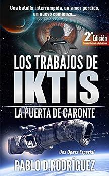 Los Trabajos de Iktis: La puerta de Caronte - Una Ópera Espacial - Versión Revisada y Actualizada. (Spanish Edition) by [Sanchez, Pablo Daniel Rodriguez]