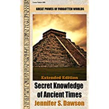 Secret Knowledge of Ancient Times  (Extended edition): Great powers of forgotten worlds