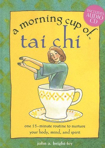 A Morning Cup of Tai Chi: One 15-minute Routine to Nurture Your Body, Mind, and Spirit