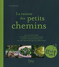 La cuisine des petits chemins, ou comment faire une salade de ses promenades, un dîner de ses randonnées ou une ratatouille de ses vadrouilles par Anna Pavlowitch