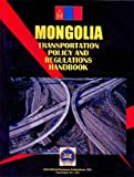 Mongolia Transportation Policy and Regulations Handbook, IBP USA Staff, 1433067250