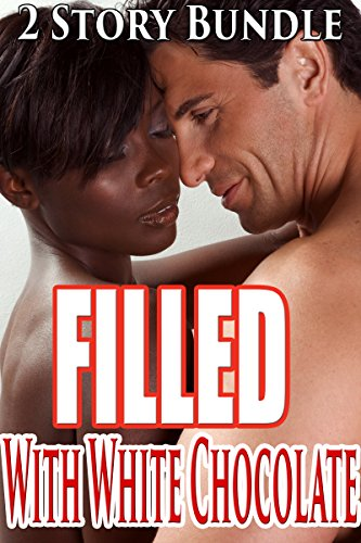 Filled White Chocolate - Filled with White Chocolate (BWWM Interracial Forbidden Older Man Younger Woman Erotic Steamy Romance)