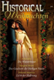 HISTORICAL WEIHNACHTEN Band 01: DAS GESCHENK DER HEILIGEN NACHT / DIE WINTERBRAUT / LICHT DER HOFFNUNG /