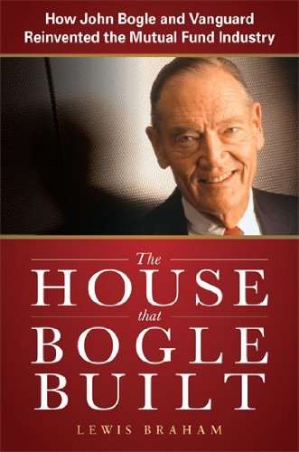 The House that Bogle Built: How John Bogle and Vanguard Reinvented the Mutual Fund Industry by McGraw-Hill Education