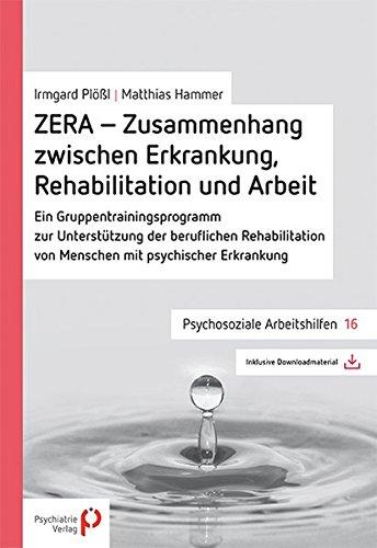ZERA - Zusammenhang zwischen Erkrankung, Rehabilitation und Arbeit: Ein Gruppentrainingsprogramm (Psychosoziale Arbeitshilfen)
