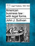 American business law : with legal Forms, John J. Sullivan, 1240139543