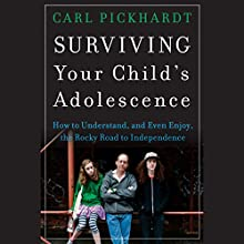 Surviving Your Child's Adolescence: How to Understand, and Even Enjoy, the Rocky Road to Independence Audiobook by Carl Pickhardt Narrated by Christopher Tavlos
