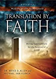 Translation By Faith: Moving Supernaturally for the Purposes of GOD (Walking in the Supernatural)