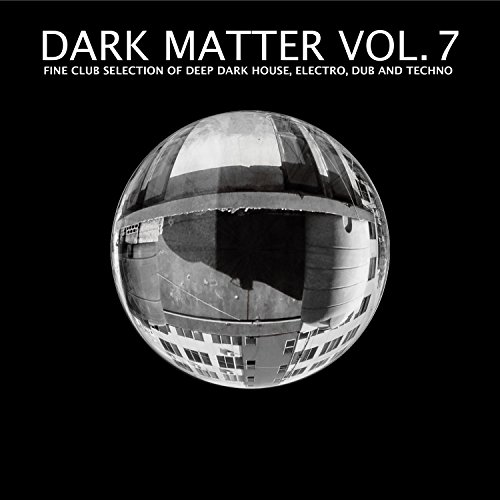 Dark Matter, Vol. 7 - Fine Club Selection of Deep Dark House, Electro, Dub and Techno