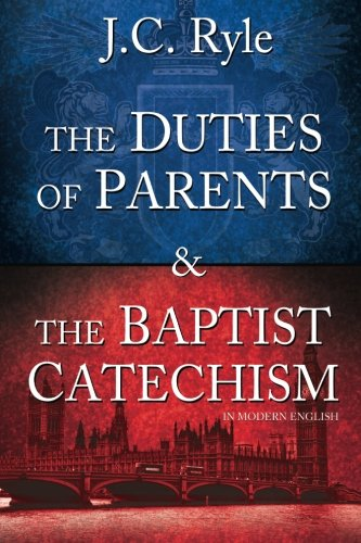 The Duties of Parents & The Baptist Catechism