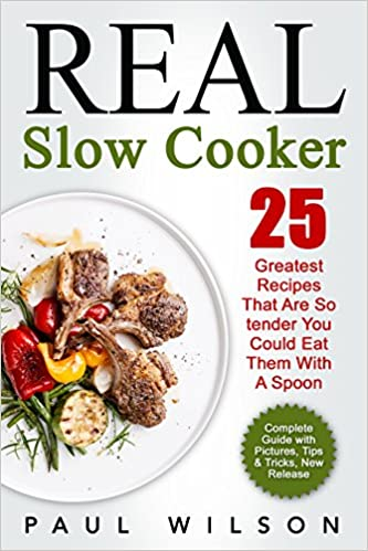 Real Slow Cooker: 25 Greatest Recipes That Are So tender You Could Eat Them With A Spoon