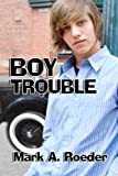 Front cover for the book Boy Trouble by Mark A. Roeder