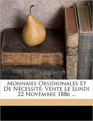 Livre gratuits Monnaies Obsidionales Et de Necessite: Vente Le Lundi 22 Novembre 1886 ... pdf epub