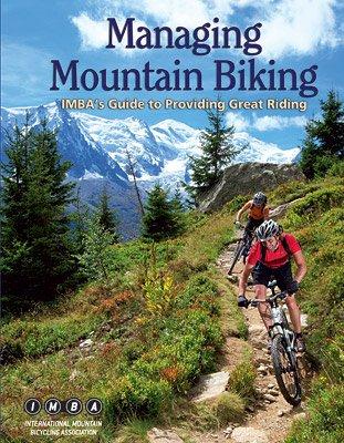 Managing Mountain Biking: IMBA's Guide to Providing Great Riding