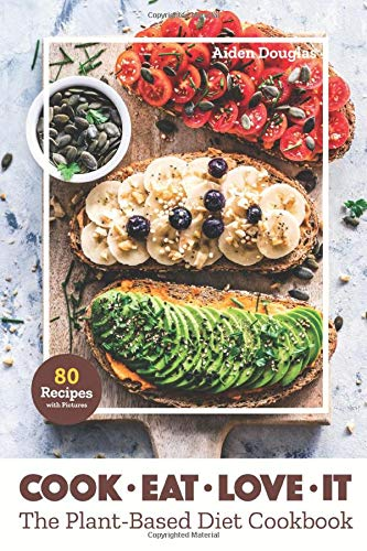Cook. Eat. Love it: The Plant- Based Diet Cookbook. 80 Recipes with Pictures 1