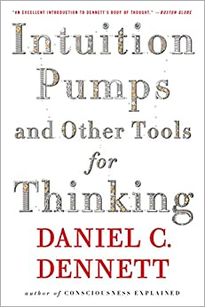 Intuition Pumps And Other Tools for Thinking by [Dennett, Daniel C.]