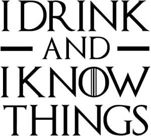 I Drink and I Know Things Game of Thrones Vinyl Decal Sticker | Cars Trucks Vans Walls Laptops Cups | Black | 5.5 inches | KCD1507