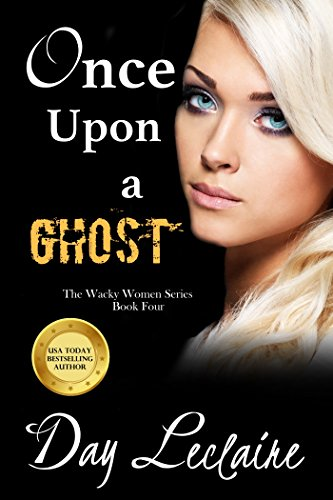 Once Upon a Ghost: The Wacky Women Series (Book #4)