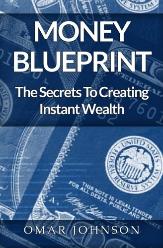 Money BluePrint: The Secrets To Creating Instant Wealth
