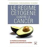 Régime cétogène contre le cancer (Le): La meilleure alimentation quand on est confronté à la maladie