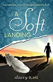 A Soft Landing: How One Woman Survived a Collision Course with Death