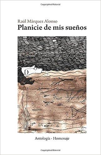 Planicie de mis Sueños: Volume 1 RMA | Antología - Homenaje: Amazon.es: Raúl Márquez Alonso, Ramiro Márquez Sullivan, Florencia Márquez, M. Victoria Márquez ...